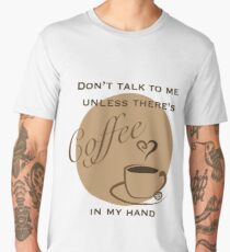 Don't Talk to me Unless There's Coffee in my Hand - 2 Men's Premium T-Shirt