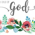 I Am A Child of God Watercolor Flowers LDS Mormon Christian Graphic Art Design by DesIndie