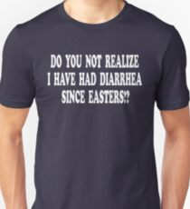 Do You Not Realize I Have Had Diarrhea Since Easters?! Nacho Libre Unisex T-Shirt