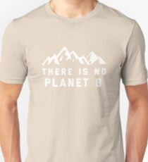 There Is No Planet B Shirt Unisex T-Shirt