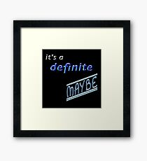 It's a Definite Maybe - Humorous Saying Framed Print