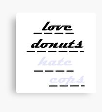 love donuts hate cops Canvas Print