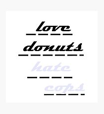 love donuts hate cops Photographic Print
