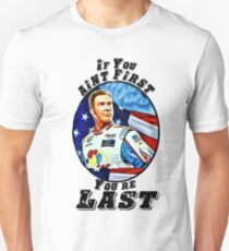 If you aint first, youre last T-Shirt