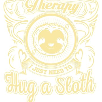 I Don't Need Therapy, I Just Need to Hug a Sloth by rivanShop
