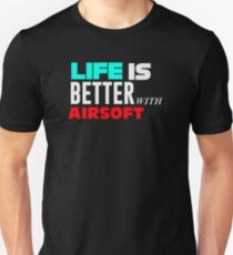 Life Is Better With Airsoft Unisex T-Shirt