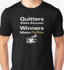 Make Excuses Winner Make Coffee Unisex T-Shirt