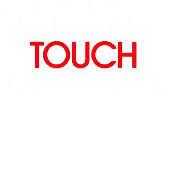 No you can't touch my hair by icaShop