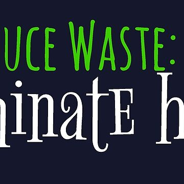 Reduce Waste: Eliminate Hate by RdwnggrlDesigns
