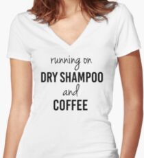 """Funny """"Running on Dry Shampoo and Coffee"""" Women's Fitted V-Neck T-Shirt"""