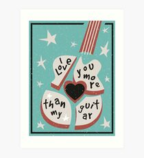 I Love You More Than My Guitar Art Print