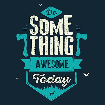 DO SOMETHING AWESOME TODAY by snevi