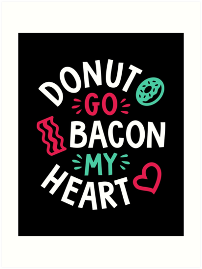 Donut Go Bacon My Heart by brogressproject