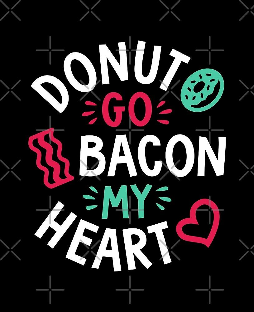 Donut Go Bacon My Heart by brogressproject