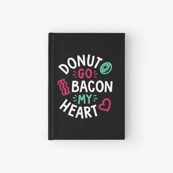 Donut Go Bacon My Heart Hardcover Journal
