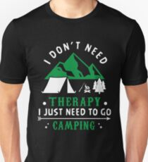 I DONT NEED THERAPY I JUST NEED TO GO CAMPING CUTE DESIGN Unisex T-Shirt