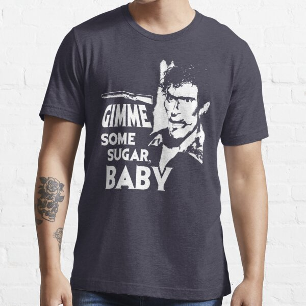 Evil Dead - Ash - Gimme Some Sugar, Baby Essential T-Shirt