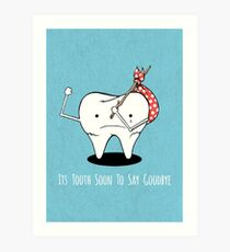 Tooth Series, Tooth Soon to Say Goodbye Art Print