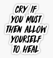 Cry if you must Sticker