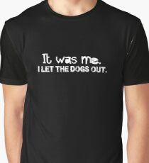 It was me I let the dogs out - funny humor Graphic T-Shirt
