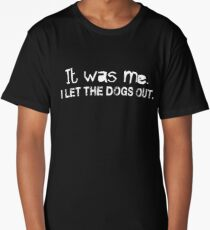 It was me I let the dogs out - funny humor Long T-Shirt