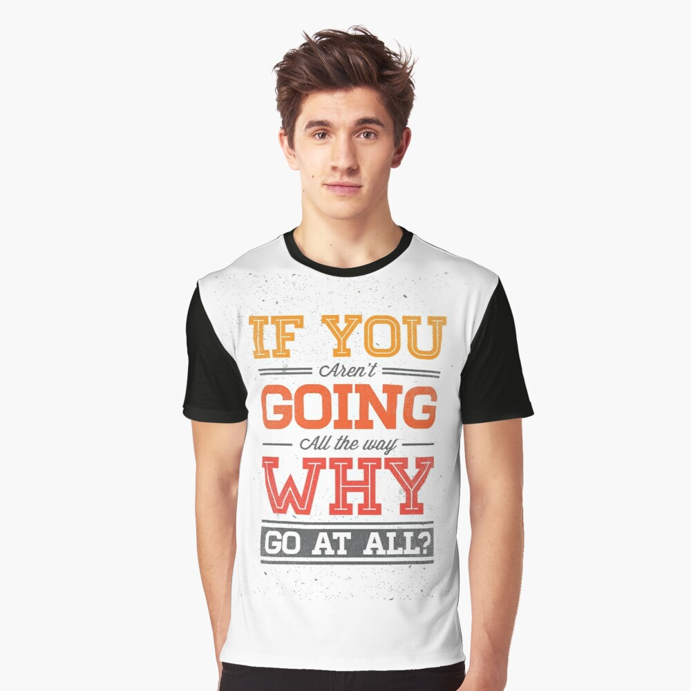 If You Aren't Going All The Way Graphic T-Shirt Front