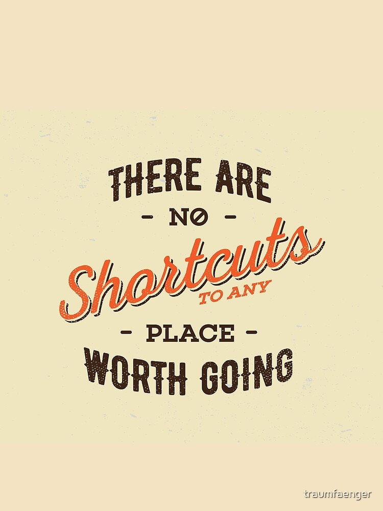There Are No Shortcuts by traumfaenger