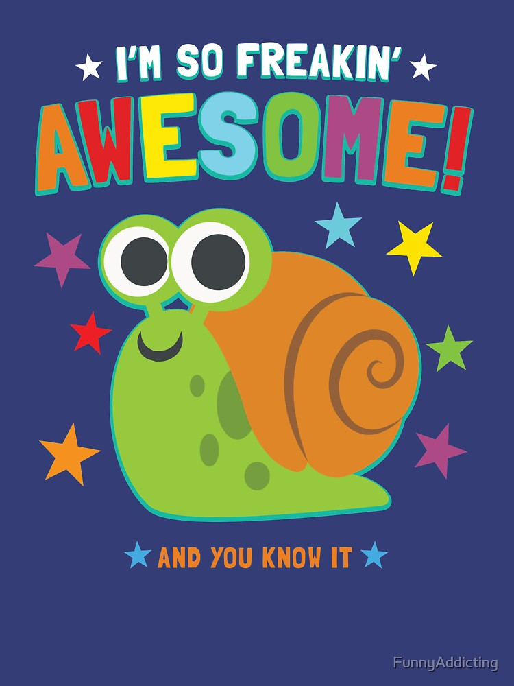 I'm Freakin' Awesome Snail by FunnyAddicting