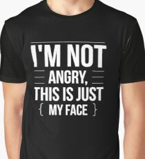 I'm Not Angry - This is Just My Face - Funny Humor  Graphic T-Shirt