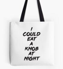 I could eat a knob at night Tote Bag