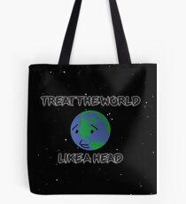Treat The World Like A Head Tote Bag