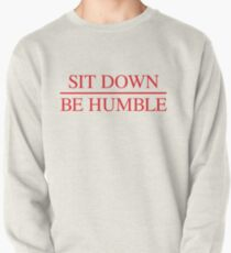 Sit Down. Be Humble. Pullover