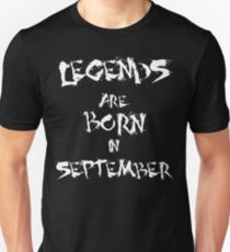 Legends are born in September. Birthday T-Shirt. Unisex T-Shirt