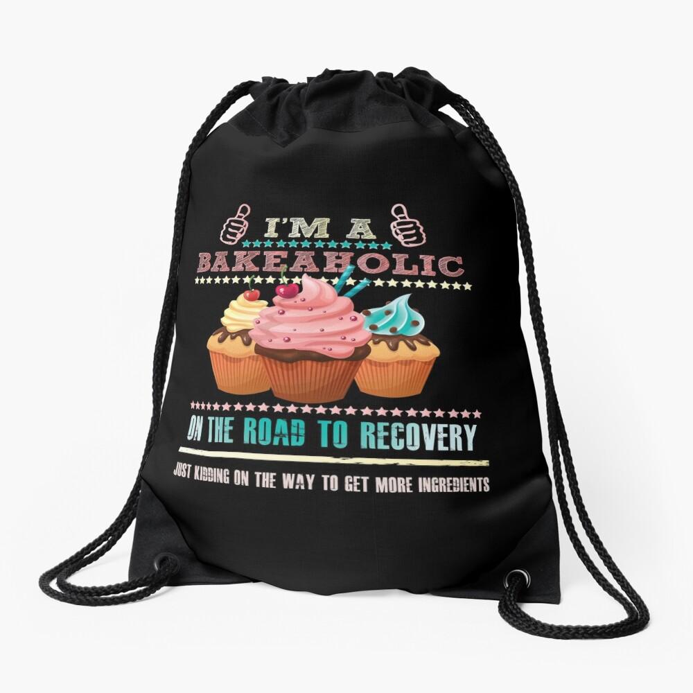 I'm a Bakeaholic - Funny Humor Baking Baker  Drawstring Bag