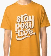 Stay Positive - Hand Lettering Retro Type Design Classic T-Shirt