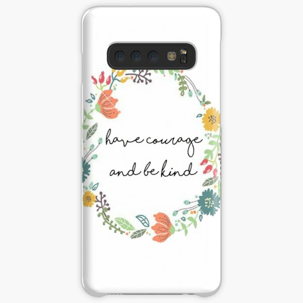 Have courage and be kind quote Samsung Galaxy Snap Case