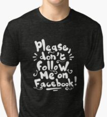 Please don't follow me (white) Tri-blend T-Shirt