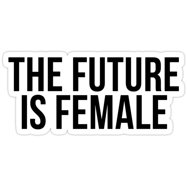 Quot The Future Is Female Quot Stickers By Psyduck25 Redbubble