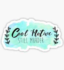 Cool Motive, Still Murder Sticker
