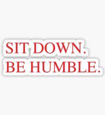 Sit Down. Be Humble. Sticker