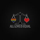 All Love is Equal with Rainbow Heart by LiveLoudGraphic