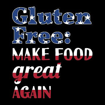 Gluten-Free: Make Food Great Again by lol-tshirts