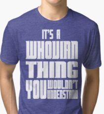 It's A Whovian Thing You Wouldn't Understand Tri-blend T-Shirt