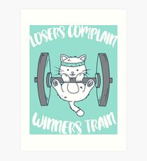 Losers complain - Winners train - cat workout sports weigthtlifting Art Print