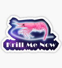 Krill me now - sticker Sticker
