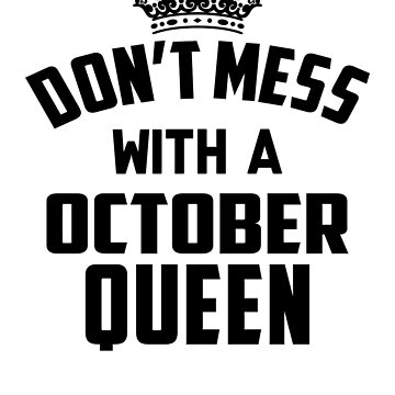 Dont Mess With A October Queen by vanpynguyen