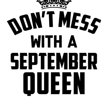 Dont Mess With A September Queen by vanpynguyen
