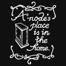 A Node's Place is in the Home (Dark Tee) by Miss Dilettante