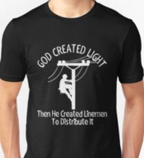 God Created Light Then He Created Linemen To Distribute It tshirt Unisex T-Shirt