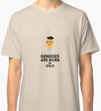 Geniuses are born in OSLO Rh6qa Classic T-Shirt